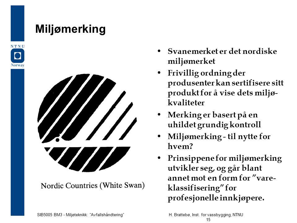 """SIB5005 BM3 - Miljøteknikk: """"Avfallshåndtering""""H. Brattebø, Inst. for vassbygging, NTNU 15 Miljømerking Svanemerket er det nordiske miljømerket Frivil"""