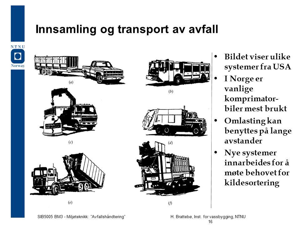 """SIB5005 BM3 - Miljøteknikk: """"Avfallshåndtering""""H. Brattebø, Inst. for vassbygging, NTNU 16 Innsamling og transport av avfall Bildet viser ulike system"""