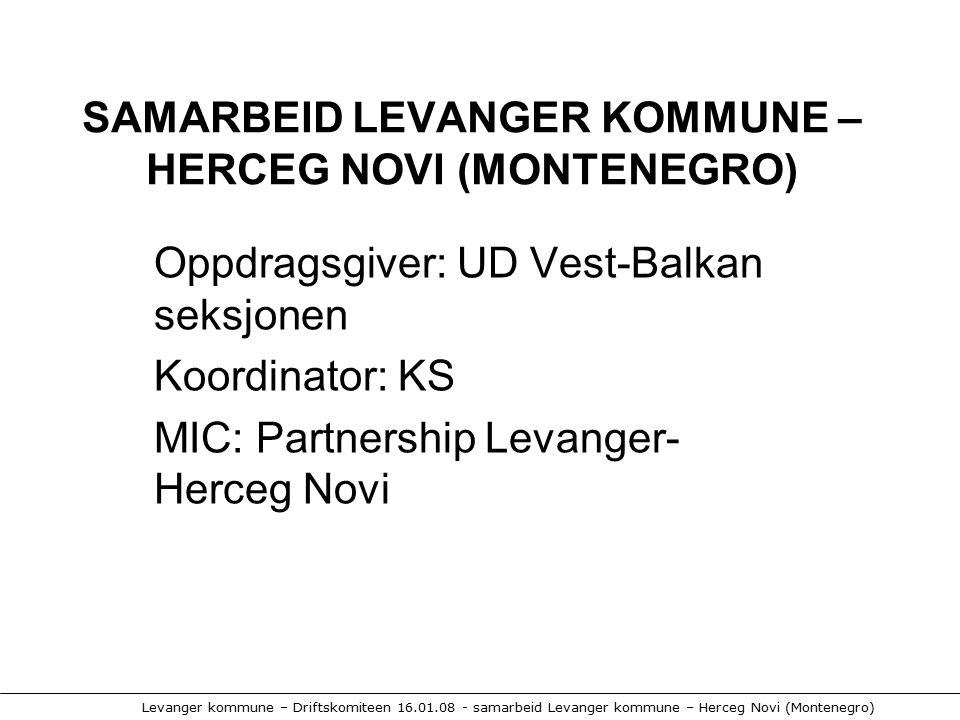 Levanger kommune – Driftskomiteen 16.01.08 - samarbeid Levanger kommune – Herceg Novi (Montenegro) MÅL Videreutvikle samarbeidet med kommunen Herceg Novi i Montenegro med formål utvikling av lokaldemokrati og lokal forvaltning gjennom gode prosesser.
