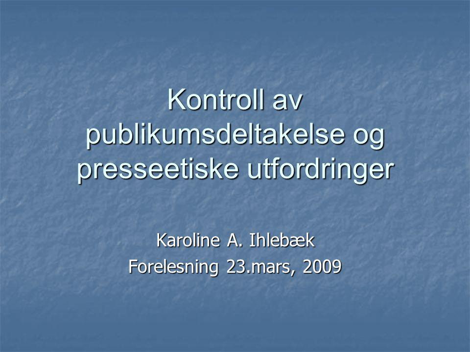 Kontroll av publikumsdeltakelse og presseetiske utfordringer Karoline A.