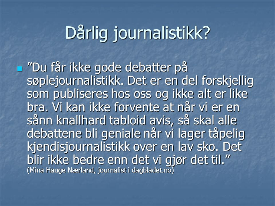 Dårlig journalistikk. Du får ikke gode debatter på søplejournalistikk.