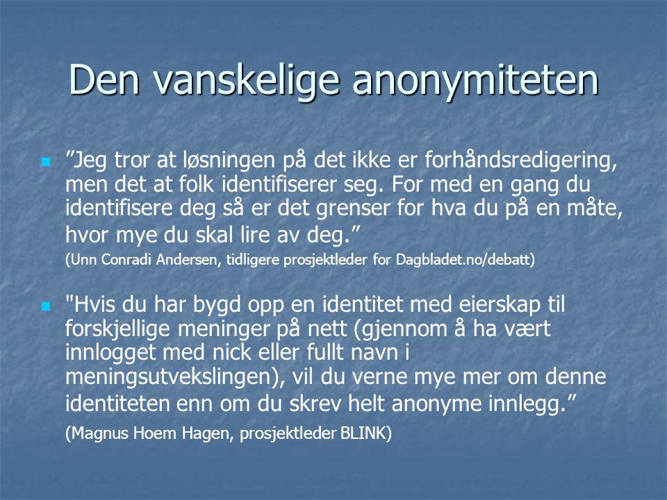 Den vanskelige anonymiteten Jeg tror at løsningen på det ikke er forhåndsredigering, men det at folk identifiserer seg.