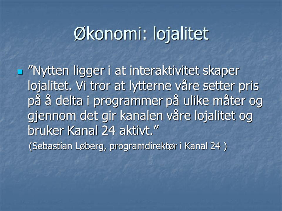Økonomi: lojalitet Nytten ligger i at interaktivitet skaper lojalitet.