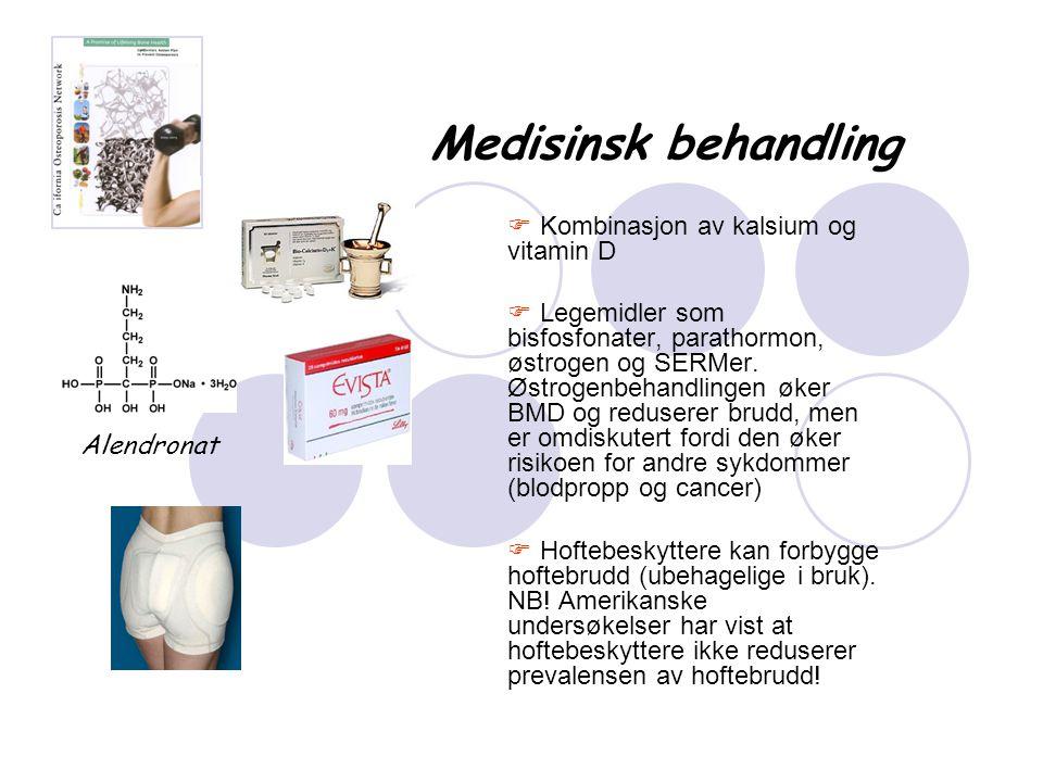 Medisinsk behandling  Kombinasjon av kalsium og vitamin D  Legemidler som bisfosfonater, parathormon, østrogen og SERMer. Østrogenbehandlingen øker
