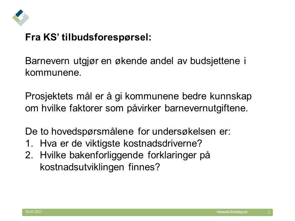 © Telemarksforsking telemarksforsking.no30.03.2015 2 Fra KS' tilbudsforespørsel: Barnevern utgjør en økende andel av budsjettene i kommunene.