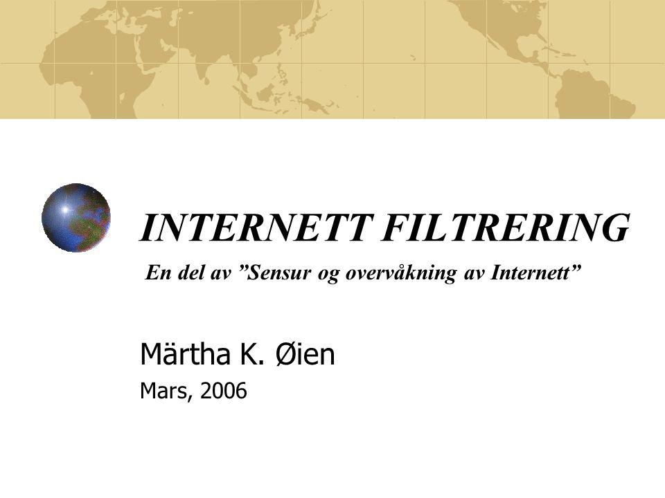 """INTERNETT FILTRERING Märtha K. Øien Mars, 2006 En del av """"Sensur og overvåkning av Internett"""""""