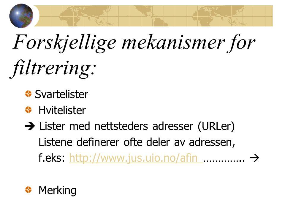 Forskjellige mekanismer for filtrering: Svartelister Hvitelister  Lister med nettsteders adresser (URLer) Listene definerer ofte deler av adressen, f.eks: http://www.jus.uio.no/afin …………..