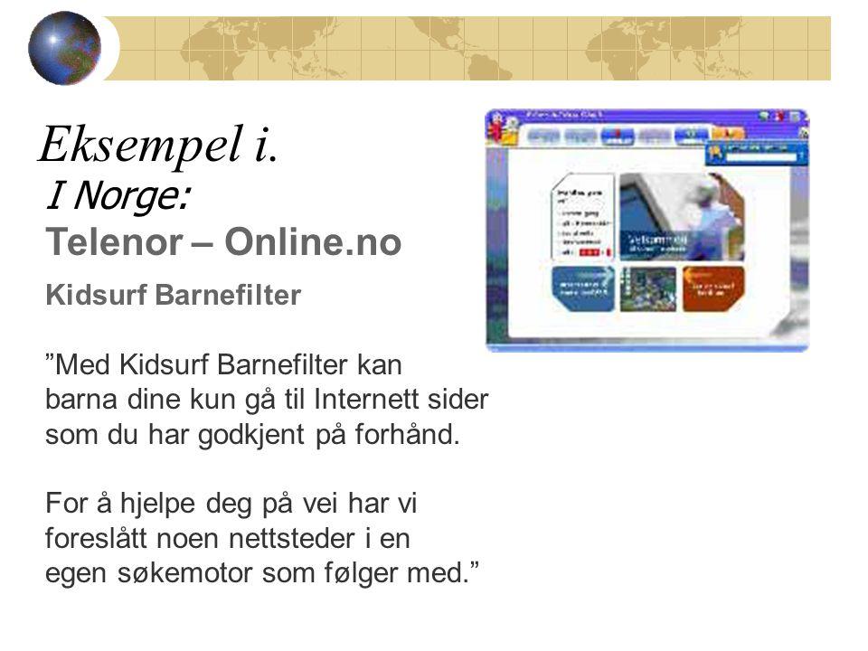 """Eksempel i. I Norge: Telenor – Online.no Kidsurf Barnefilter """"Med Kidsurf Barnefilter kan barna dine kun gå til Internett sider som du har godkjent på"""