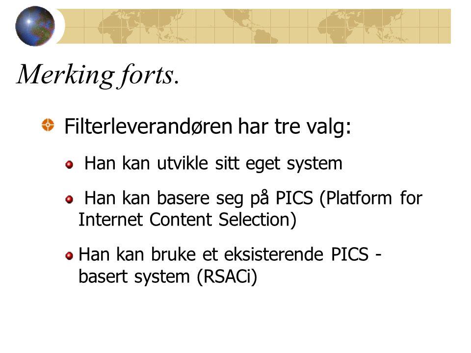Filterleverandøren har tre valg: Han kan utvikle sitt eget system Han kan basere seg på PICS (Platform for Internet Content Selection) Han kan bruke et eksisterende PICS - basert system (RSACi) Merking forts.