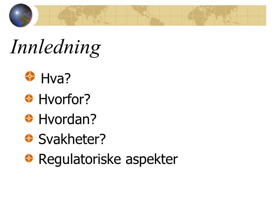 Innledning Hva Hvorfor Hvordan Svakheter Regulatoriske aspekter