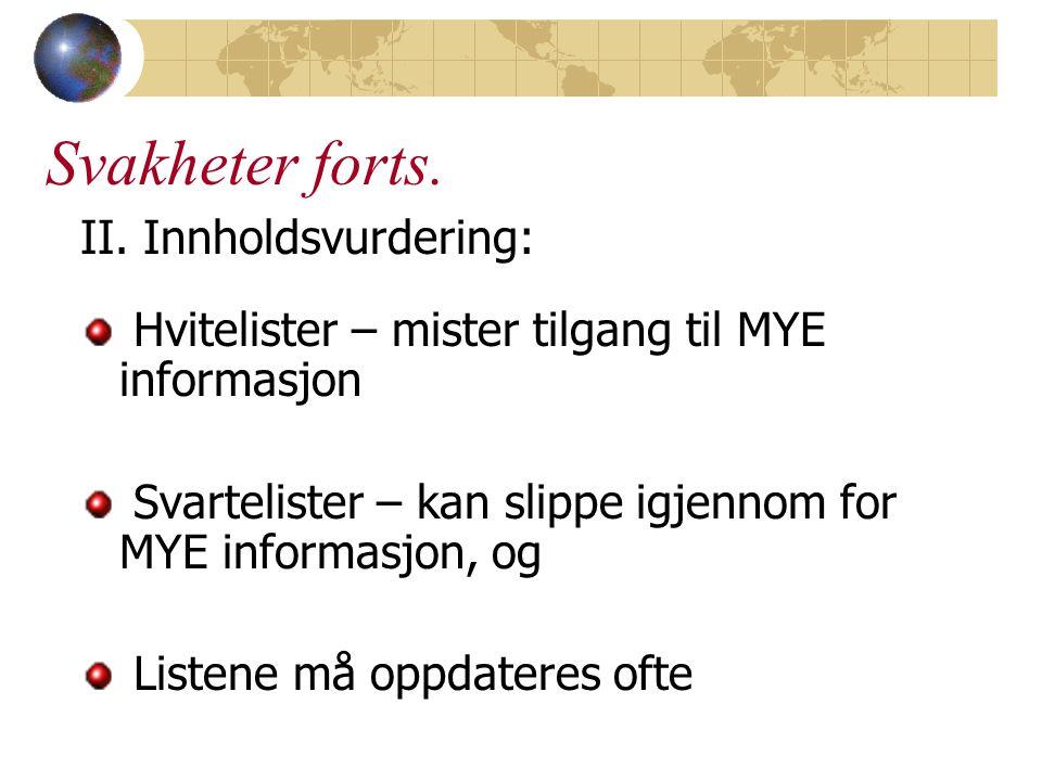 II. Innholdsvurdering: Hvitelister – mister tilgang til MYE informasjon Svartelister – kan slippe igjennom for MYE informasjon, og Listene må oppdater