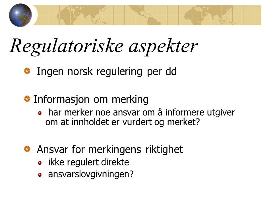 Regulatoriske aspekter Ingen norsk regulering per dd Informasjon om merking har merker noe ansvar om å informere utgiver om at innholdet er vurdert og merket.