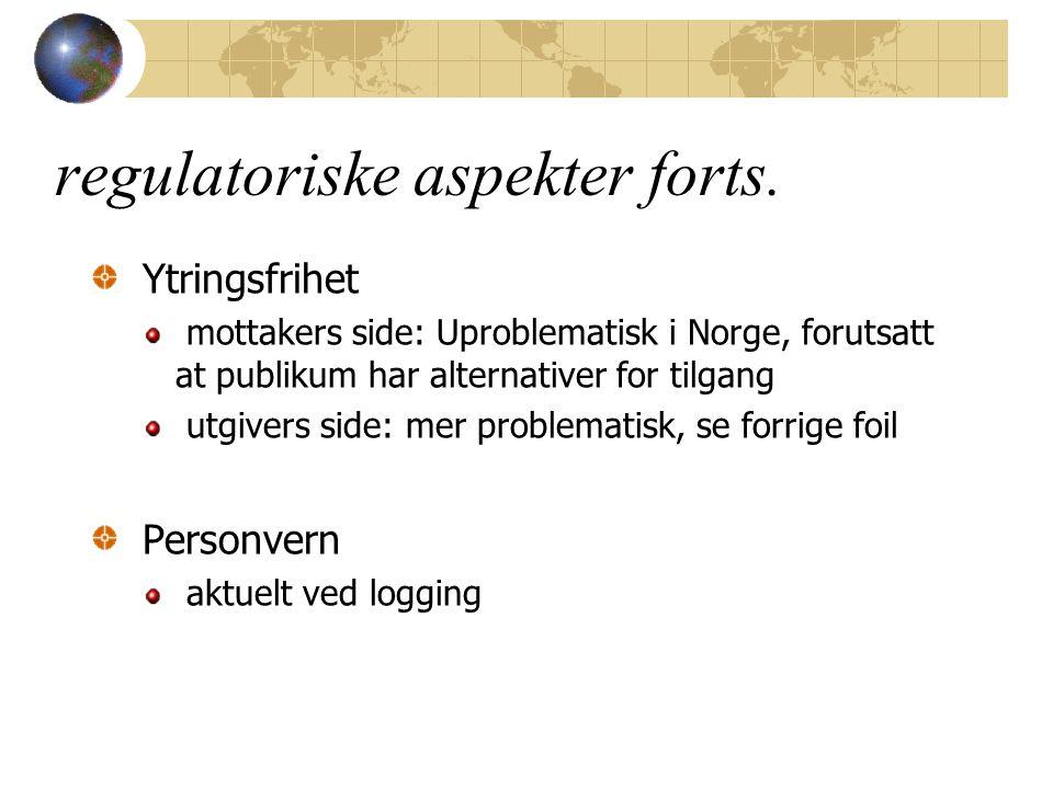 Ytringsfrihet mottakers side: Uproblematisk i Norge, forutsatt at publikum har alternativer for tilgang utgivers side: mer problematisk, se forrige foil Personvern aktuelt ved logging regulatoriske aspekter forts.