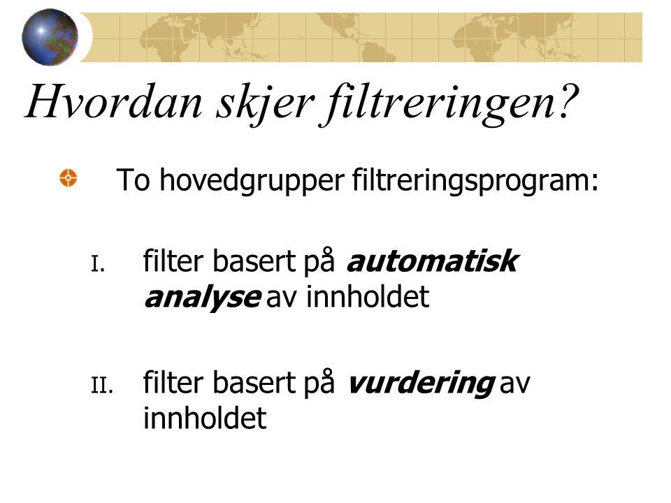 Hvordan skjer filtreringen? To hovedgrupper filtreringsprogram: I. filter basert på automatisk analyse av innholdet II. filter basert på vurdering av