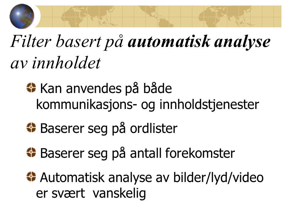 Kan anvendes på både kommunikasjons- og innholdstjenester Baserer seg på ordlister Baserer seg på antall forekomster Automatisk analyse av bilder/lyd/video er svært vanskelig Filter basert på automatisk analyse av innholdet