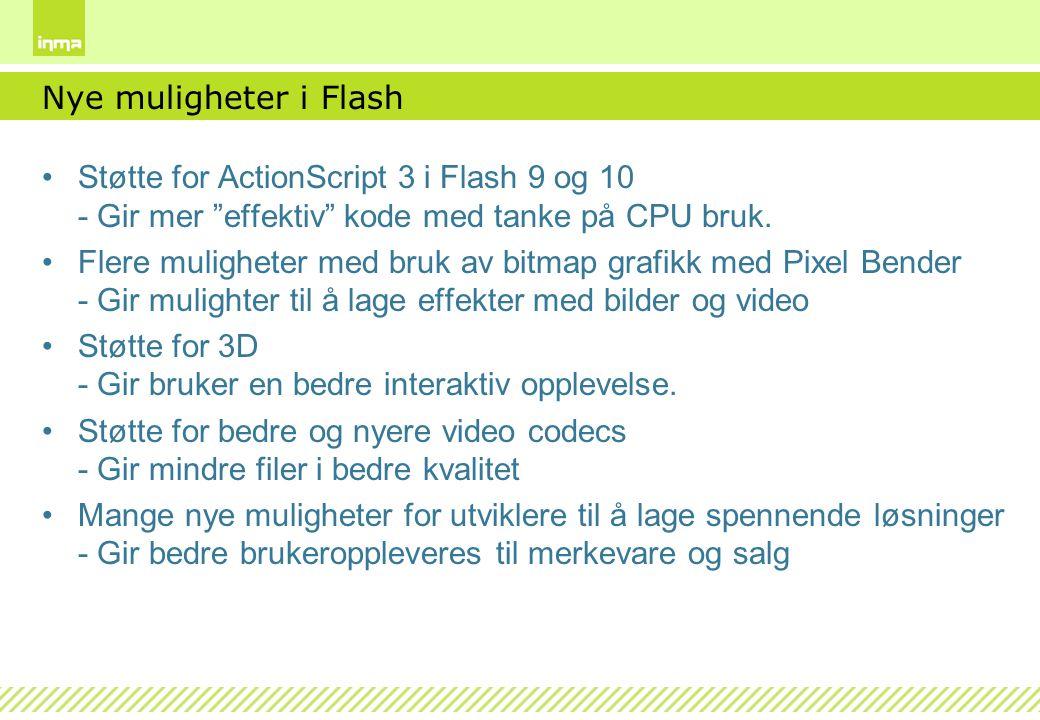 """Nye muligheter i Flash Støtte for ActionScript 3 i Flash 9 og 10 - Gir mer """"effektiv"""" kode med tanke på CPU bruk. Flere muligheter med bruk av bitmap"""