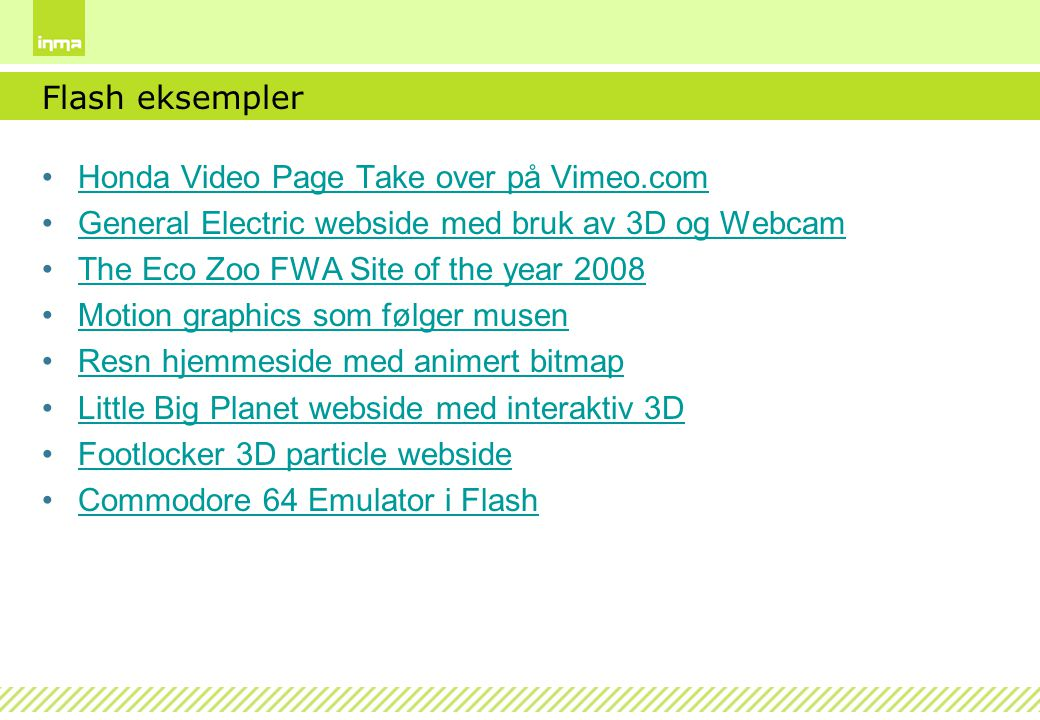 Flash eksempler Honda Video Page Take over på Vimeo.com General Electric webside med bruk av 3D og Webcam The Eco Zoo FWA Site of the year 2008 Motion