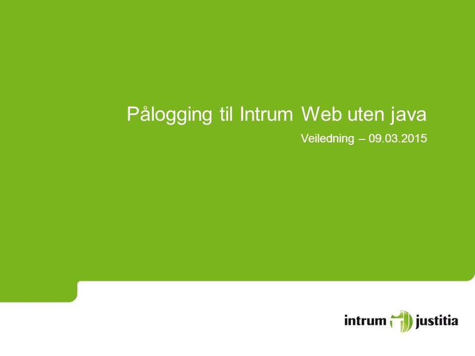 Pålogging til Intrum Web uten java Veiledning – 09.03.2015