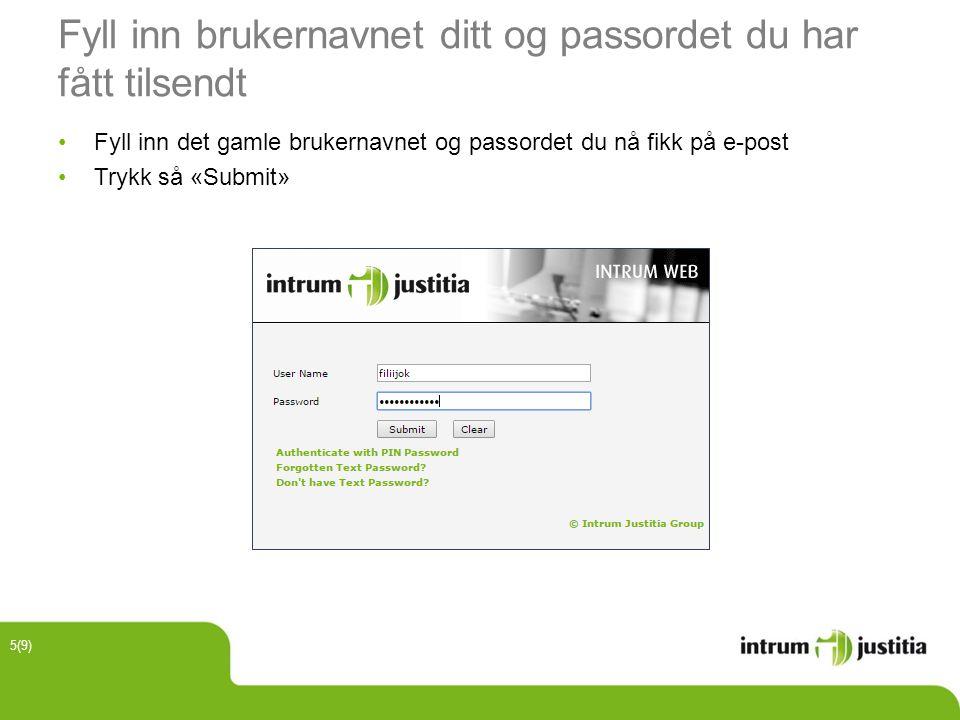 Fyll inn brukernavnet ditt og passordet du har fått tilsendt Fyll inn det gamle brukernavnet og passordet du nå fikk på e-post Trykk så «Submit» 5(9)