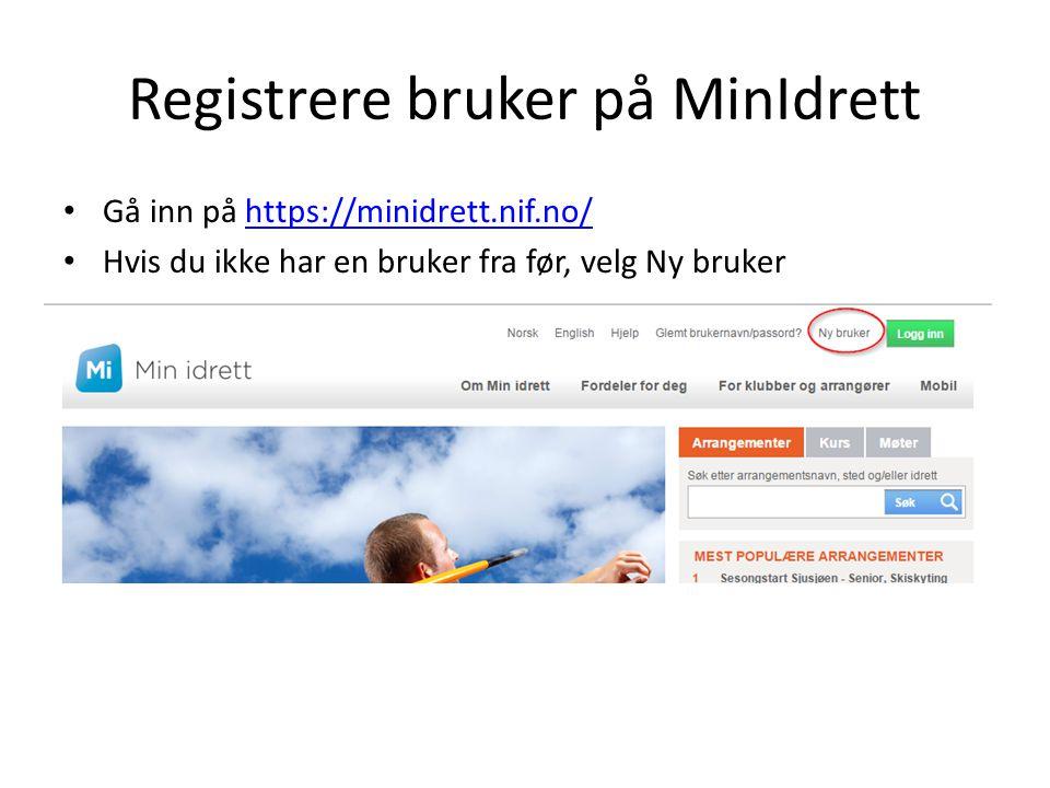 Registrere bruker på MinIdrett Gå inn på https://minidrett.nif.no/https://minidrett.nif.no/ Hvis du ikke har en bruker fra før, velg Ny bruker