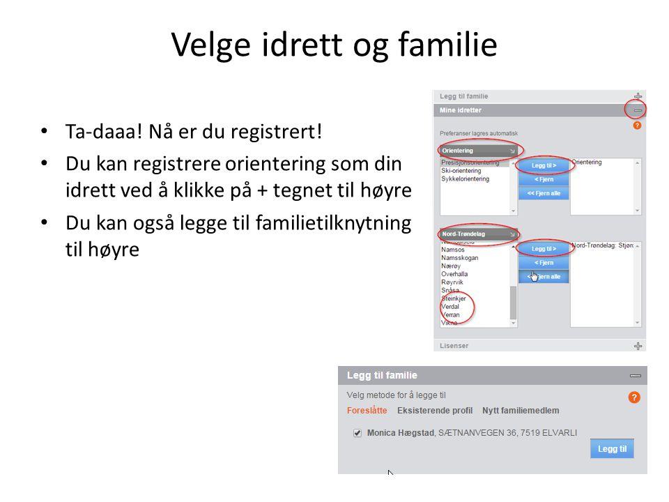 Velge idrett og familie Ta-daaa.Nå er du registrert.