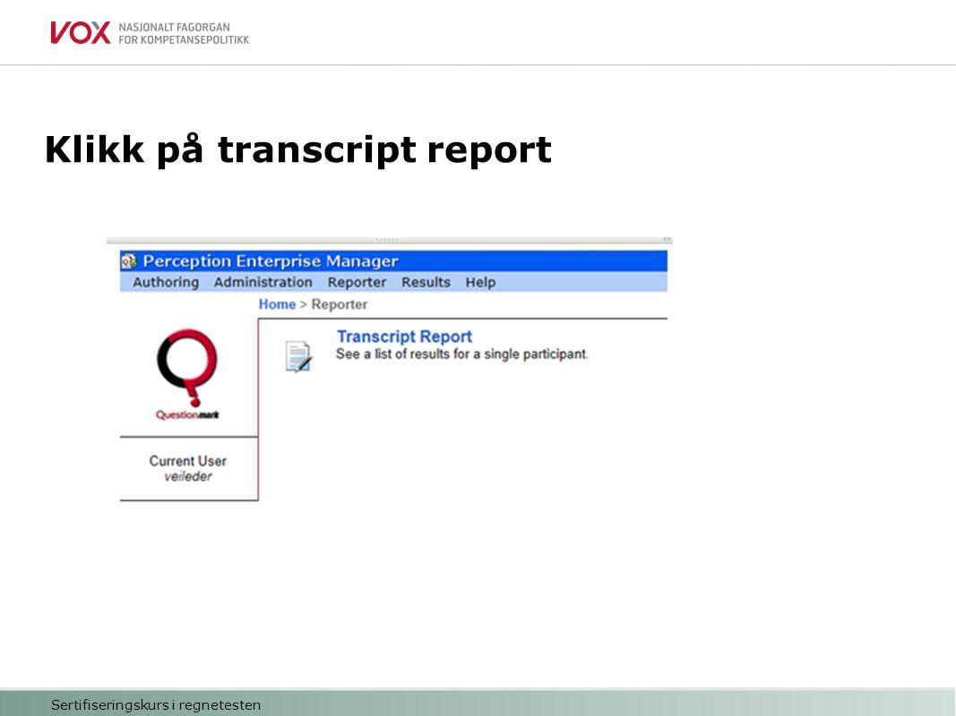 Sertifiseringskurs i regnetesten Klikk på transcript report
