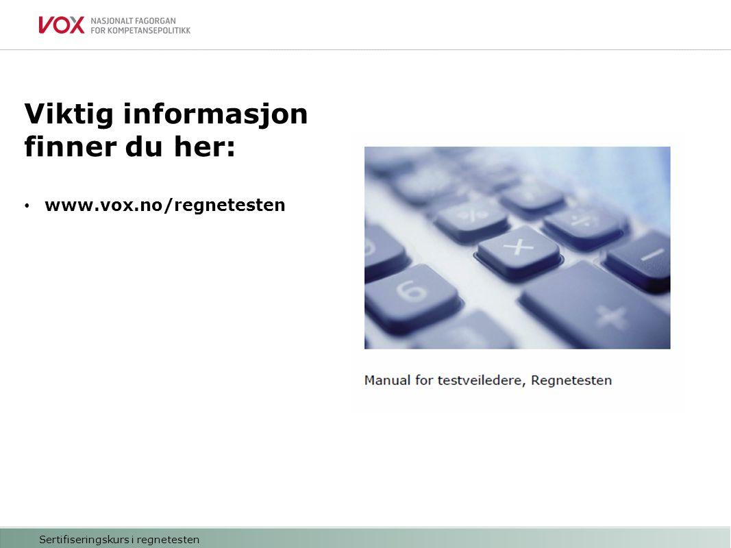 Viktig informasjon finner du her: www.vox.no/regnetesten Sertifiseringskurs i regnetesten