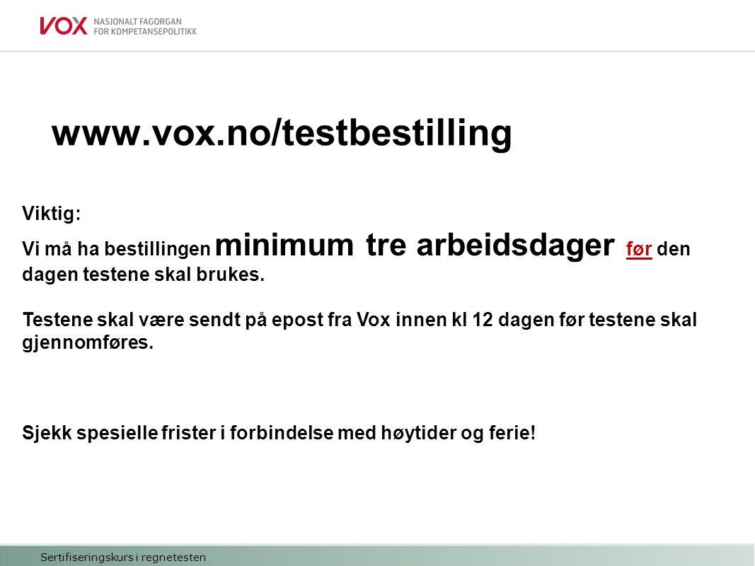 www.vox.no/testbestilling Viktig: Vi må ha bestillingen minimum tre arbeidsdager før den dagen testene skal brukes.