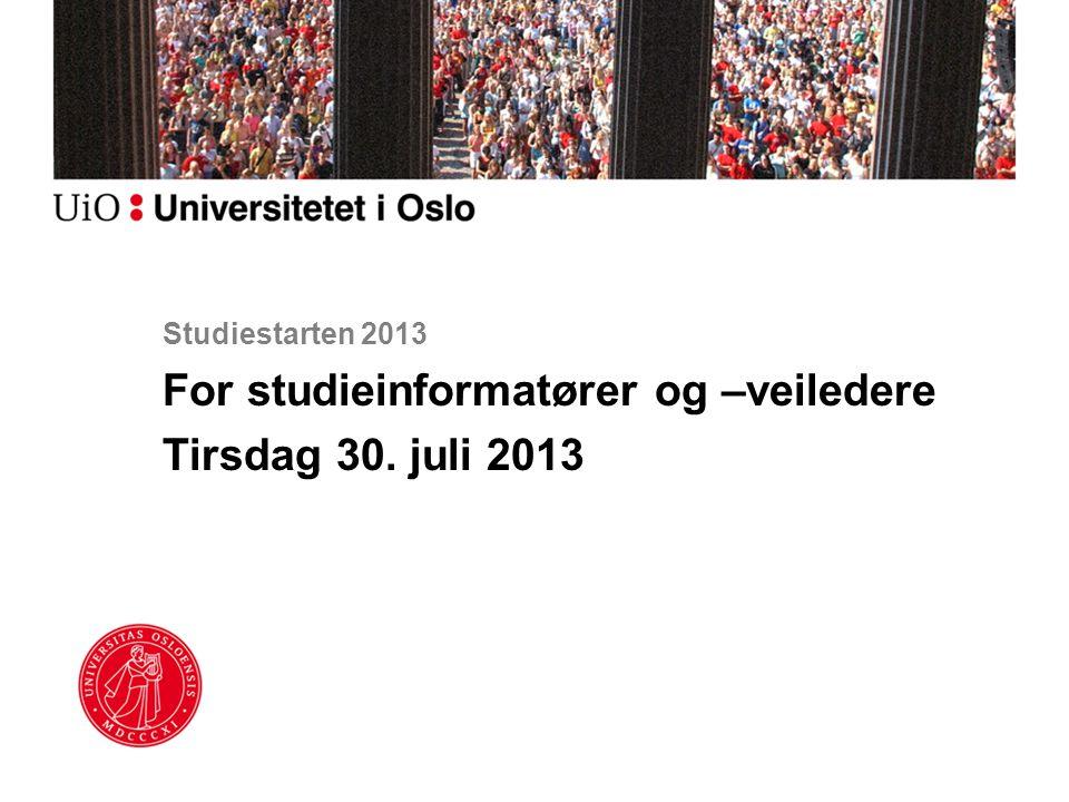 For studieinformatører og –veiledere Tirsdag 30. juli 2013 Studiestarten 2013