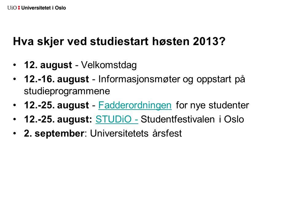 Hva skjer ved studiestart høsten 2013. 12. august - Velkomstdag 12.-16.