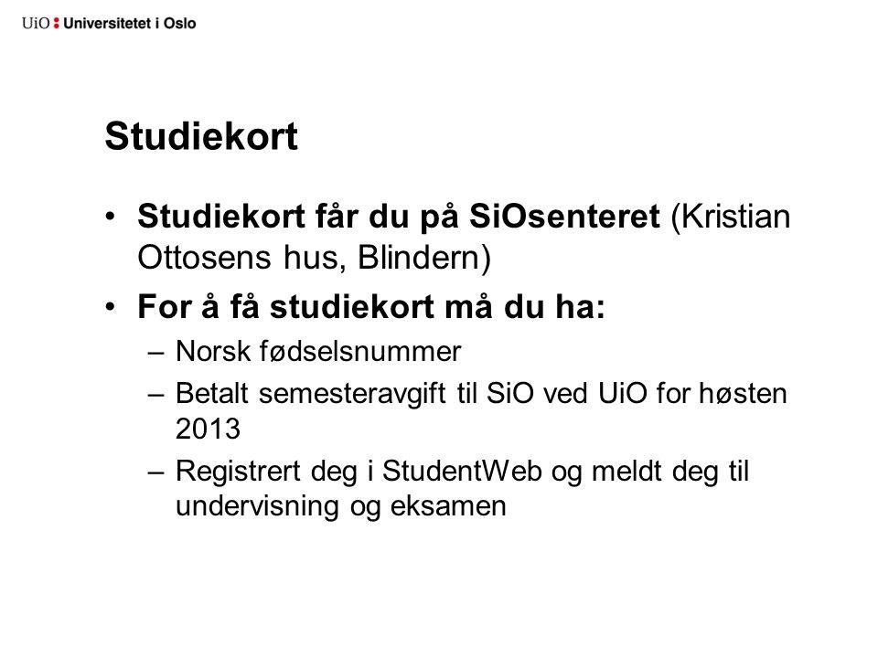 Studiekort Studiekort får du på SiOsenteret (Kristian Ottosens hus, Blindern) For å få studiekort må du ha: –Norsk fødselsnummer –Betalt semesteravgift til SiO ved UiO for høsten 2013 –Registrert deg i StudentWeb og meldt deg til undervisning og eksamen