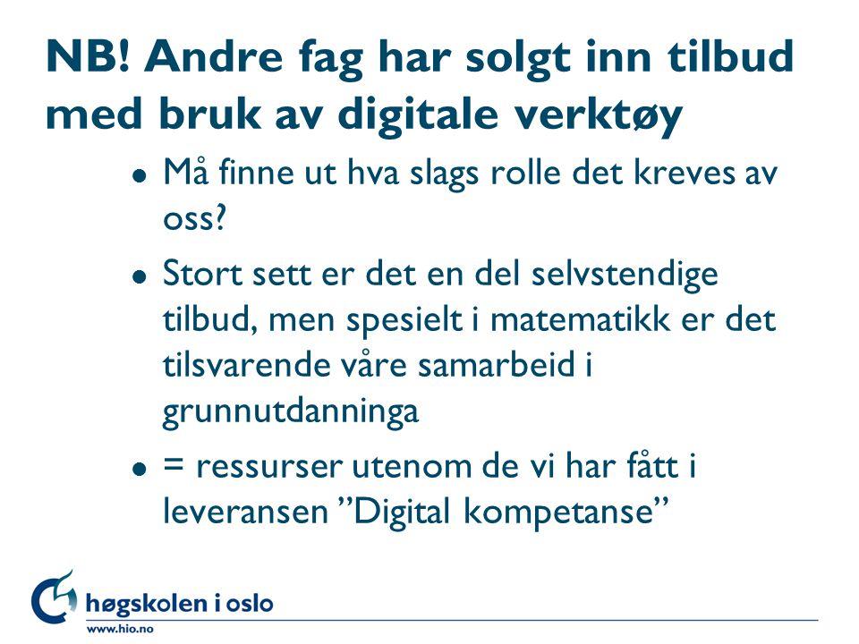 NB! Andre fag har solgt inn tilbud med bruk av digitale verktøy l Må finne ut hva slags rolle det kreves av oss? l Stort sett er det en del selvstendi
