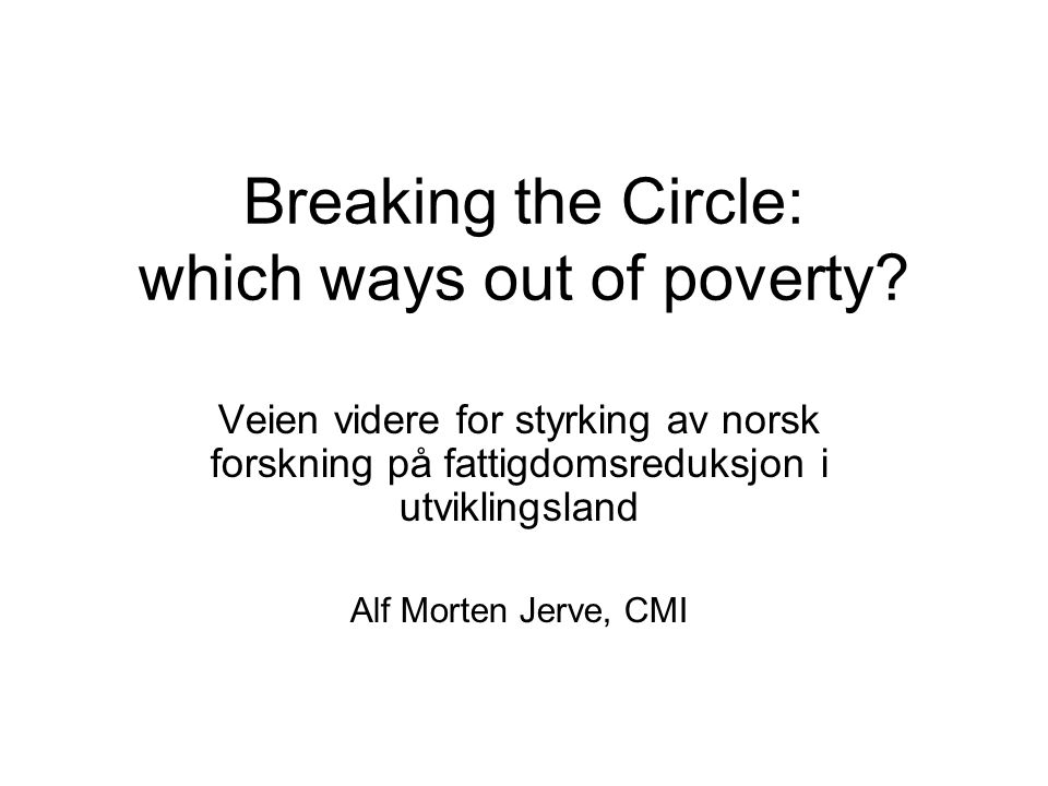 Breaking the Circle: which ways out of poverty.