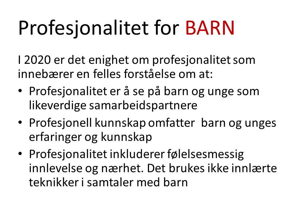 Profesjonalitet for BARN I 2020 er det enighet om profesjonalitet som innebærer en felles forståelse om at: Profesjonalitet er å se på barn og unge so