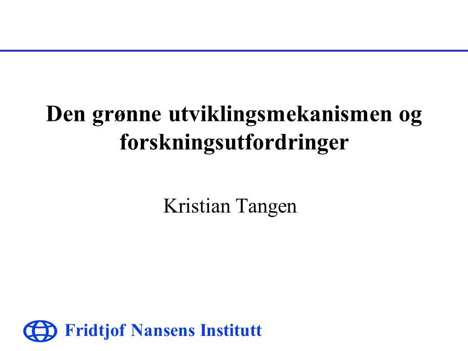 Fridtjof Nansens Institutt Den grønne utviklingsmekanismen og forskningsutfordringer Kristian Tangen
