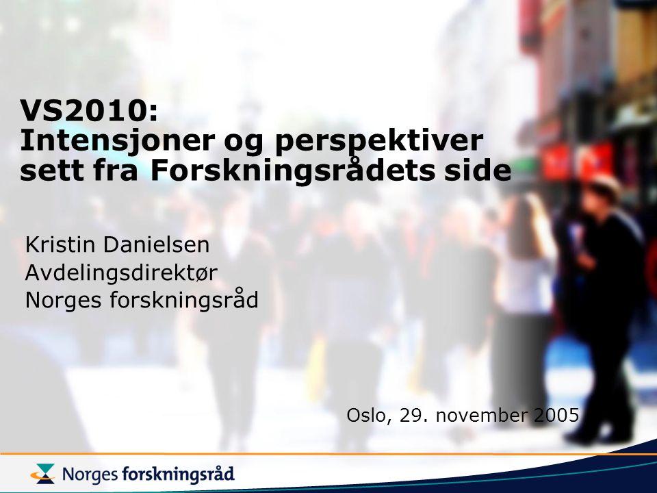 VS2010: Intensjoner og perspektiver sett fra Forskningsrådets side Kristin Danielsen Avdelingsdirektør Norges forskningsråd Oslo, 29.
