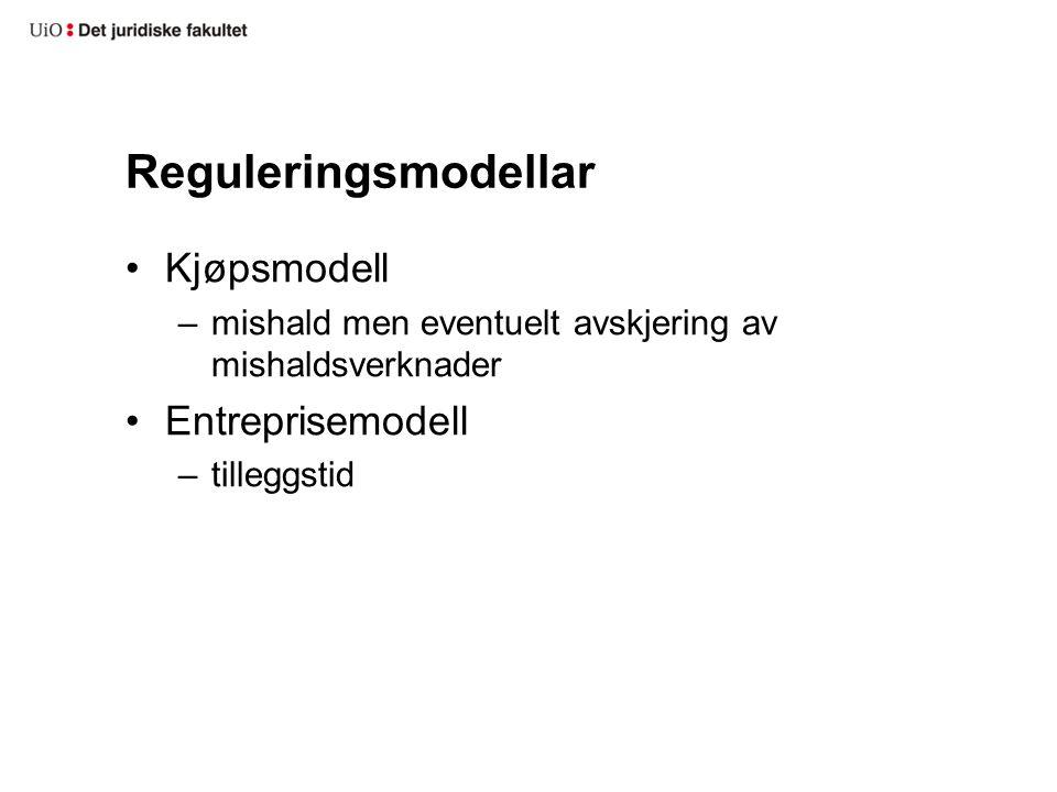 Reguleringsmodellar Kjøpsmodell –mishald men eventuelt avskjering av mishaldsverknader Entreprisemodell –tilleggstid