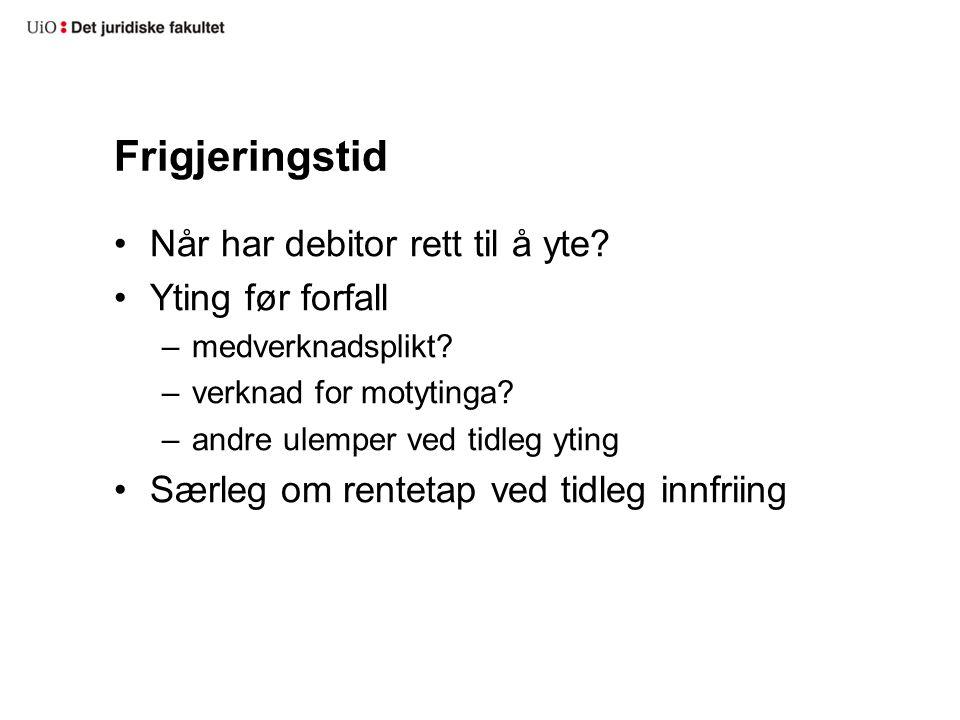 Frigjeringstid Når har debitor rett til å yte. Yting før forfall –medverknadsplikt.