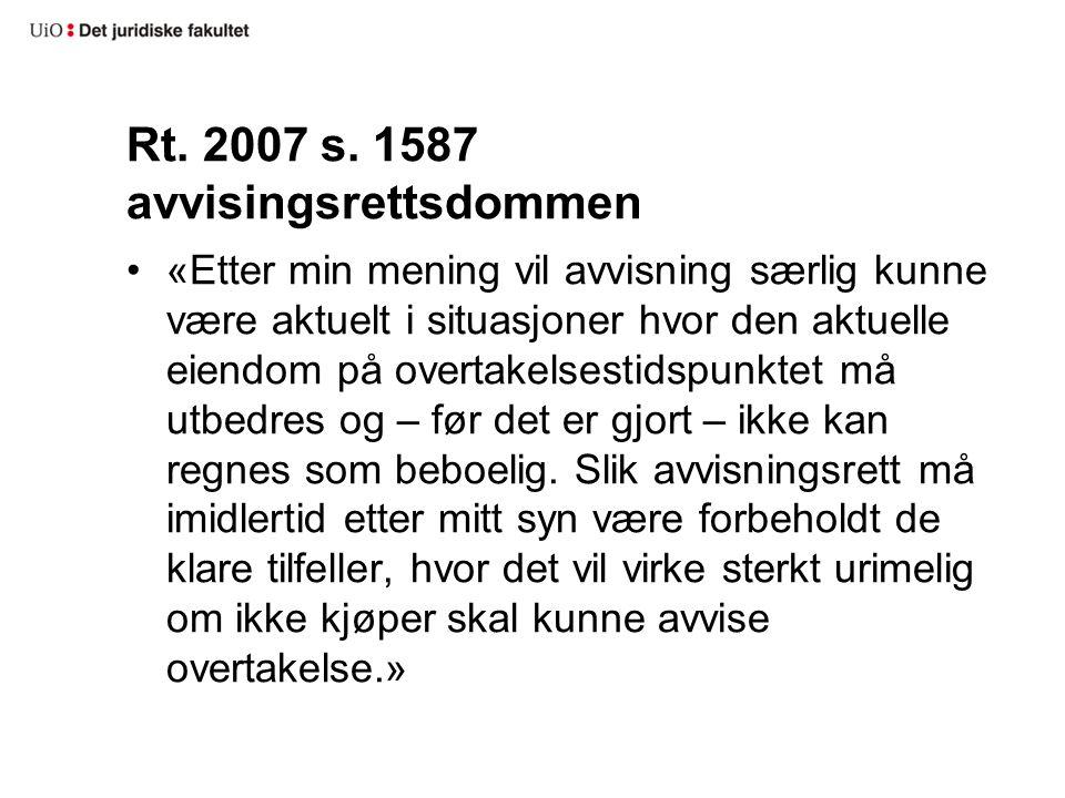 Rt. 2007 s. 1587 avvisingsrettsdommen «Etter min mening vil avvisning særlig kunne være aktuelt i situasjoner hvor den aktuelle eiendom på overtakelse