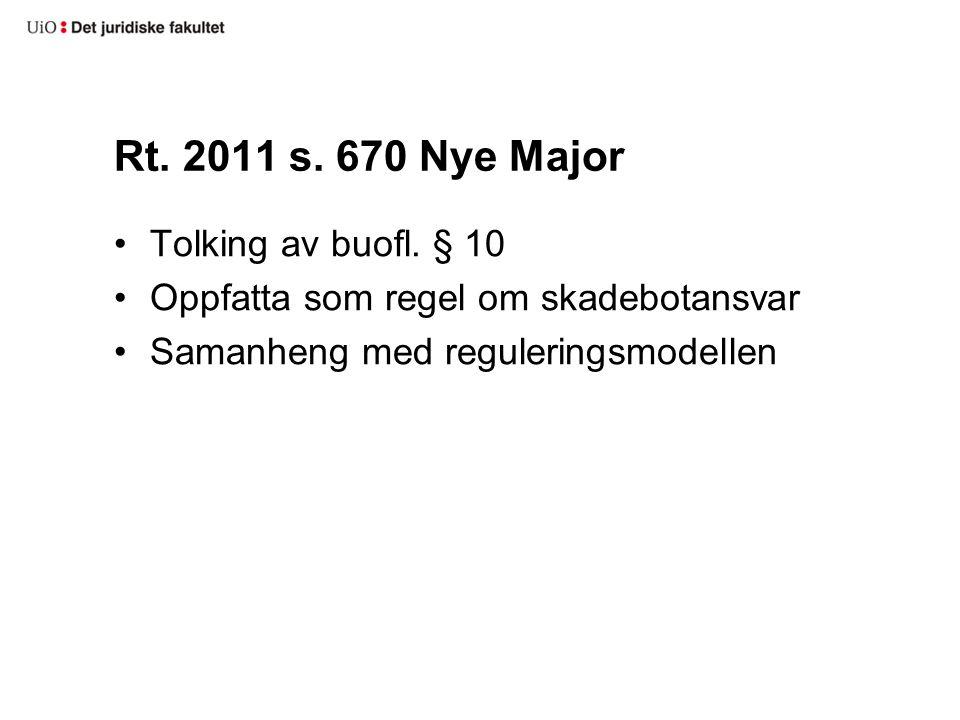 Rt. 2011 s. 670 Nye Major Tolking av buofl. § 10 Oppfatta som regel om skadebotansvar Samanheng med reguleringsmodellen