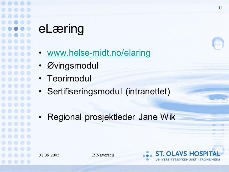 01.09.2005R Naversen 11 eLæring www.helse-midt.no/elaring Øvingsmodul Teorimodul Sertifiseringsmodul (intranettet) Regional prosjektleder Jane Wik