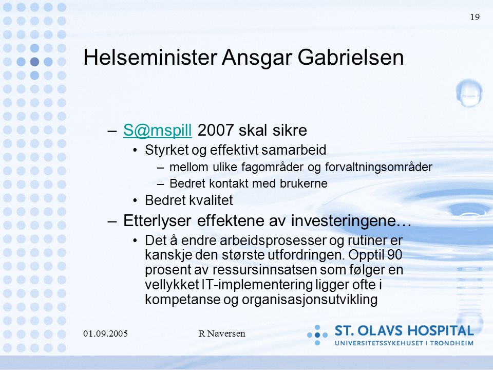 01.09.2005R Naversen 19 Helseminister Ansgar Gabrielsen –S@mspill 2007 skal sikreS@mspill Styrket og effektivt samarbeid –mellom ulike fagområder og f