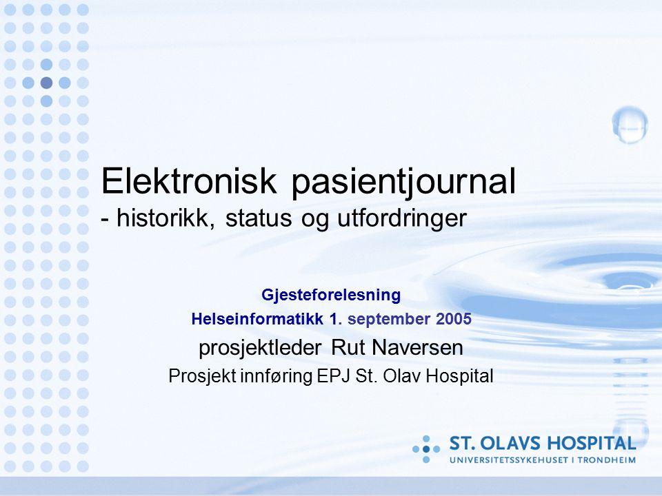 Elektronisk pasientjournal - historikk, status og utfordringer Gjesteforelesning Helseinformatikk 1. september 2005 prosjektleder Rut Naversen Prosjek