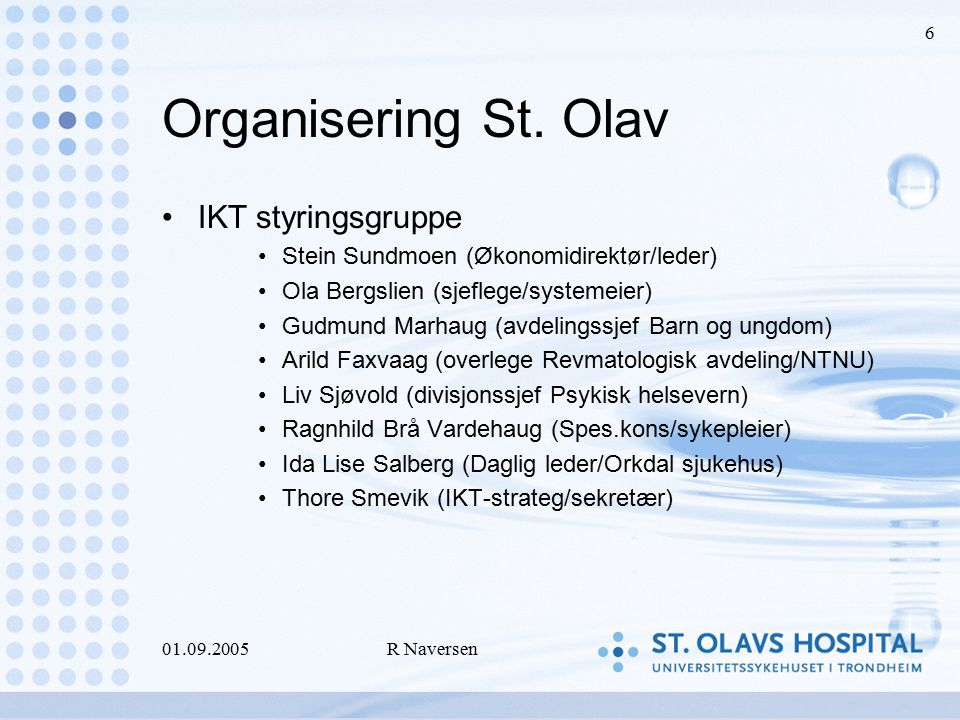 01.09.2005R Naversen 6 Organisering St. Olav IKT styringsgruppe Stein Sundmoen (Økonomidirektør/leder) Ola Bergslien (sjeflege/systemeier) Gudmund Mar