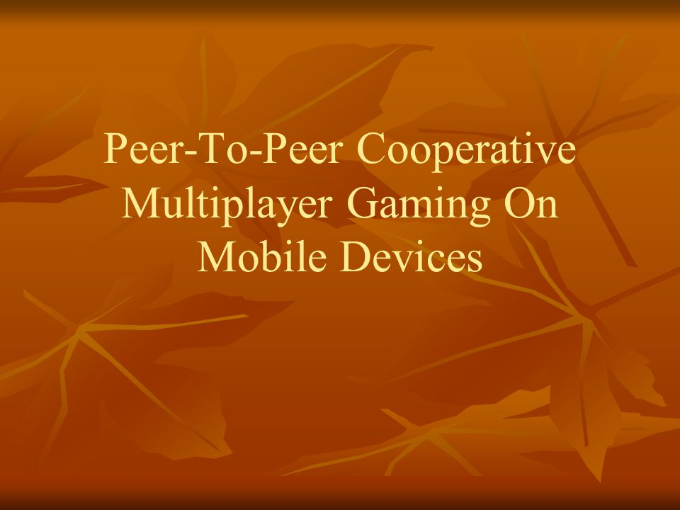 Peer-To-Peer Cooperative Multiplayer Gaming On Mobile Devices