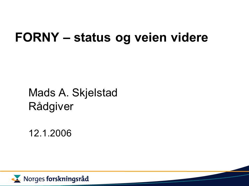 FORNY – status og veien videre Mads A. Skjelstad Rådgiver 12.1.2006