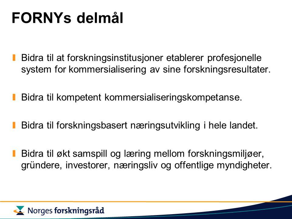 FORNYs delmål Bidra til at forskningsinstitusjoner etablerer profesjonelle system for kommersialisering av sine forskningsresultater.