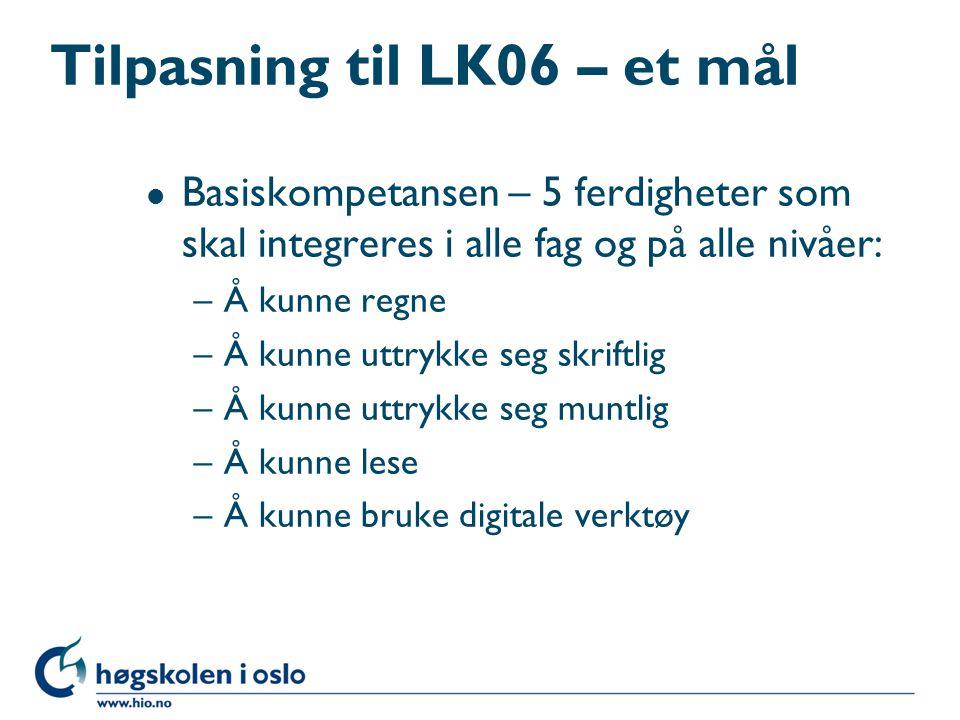 Tilpasning til LK06 – et mål l Basiskompetansen – 5 ferdigheter som skal integreres i alle fag og på alle nivåer: –Å kunne regne –Å kunne uttrykke seg