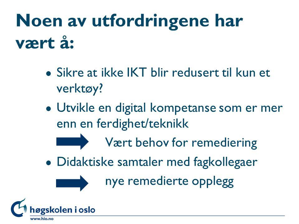 Noen av utfordringene har vært å: l Sikre at ikke IKT blir redusert til kun et verktøy? l Utvikle en digital kompetanse som er mer enn en ferdighet/te