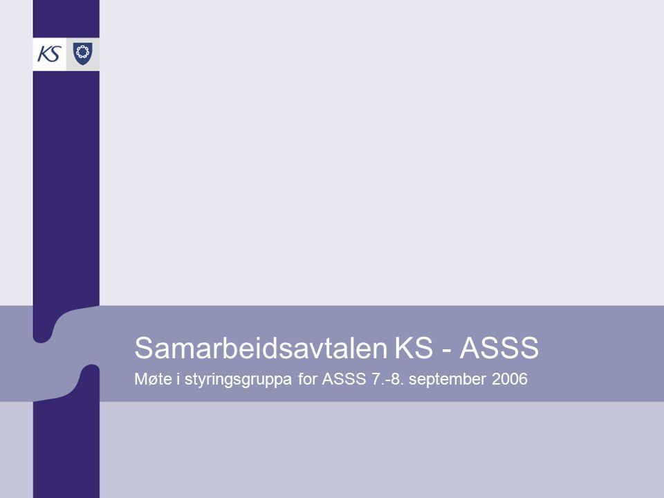 Samarbeidsavtalen KS - ASSS Møte i styringsgruppa for ASSS 7.-8. september 2006